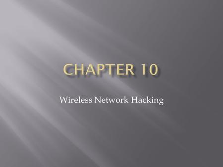 Wireless Network Hacking.  Authentication Techniques  1. Open System: no security techniques  2. Shared-Key: uses hashed string challenge with WEP.