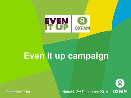 Even it up campaign Catherine Olier Nairobi- 2 nd December 2014.