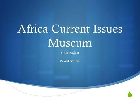  Africa Current Issues Museum Unit Project World Studies.