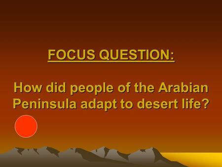 FOCUS QUESTION: How did people of the Arabian Peninsula adapt to desert life?