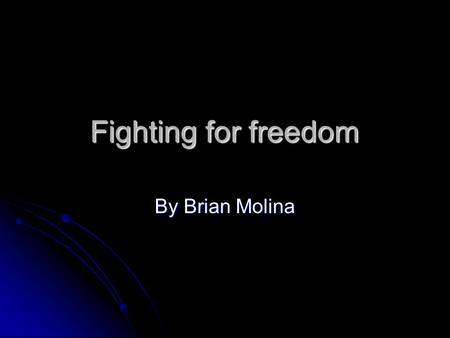 Fighting for freedom By Brian Molina. The trip to America The plantation owners went to Africa to look for people to work for them. The plantation owners.