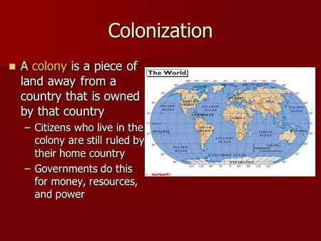 Colonization A colony is a piece of land away from a country that is owned by that country A colony is a piece of land away from a country that is owned.