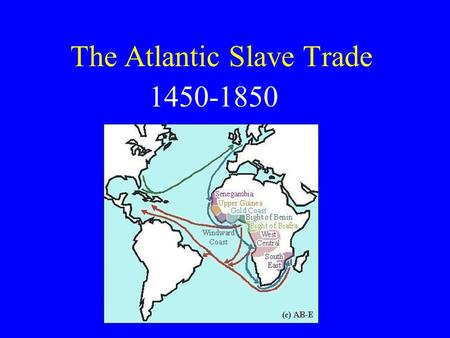 The Atlantic Slave Trade 1450-1850 Statistics Total of approx. 12 million Africans were taken from their homeland 2000/year between 1450-1850.