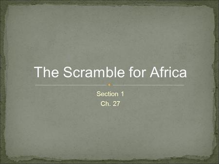 Section 1 Ch. 27 The Scramble for Africa. ● In the mid-1800s Africans were divided into hundreds of different ethnic and linguistic groups. ● They followed.
