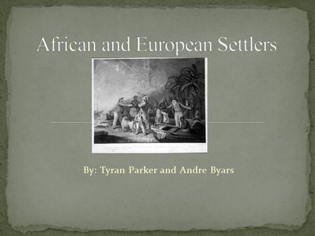 By: Tyran Parker and Andre Byars. 8-1.4: explain the significance of enslaved and free Africans In the developing culture and economy of the south and.