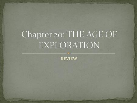 Chapter 20: THE AGE OF EXPLORATION