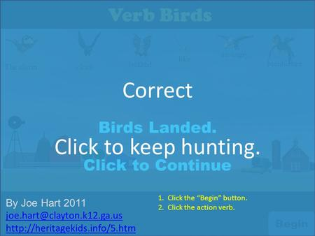 Verb Birds bumblebee. The alarm clock buzzed like an angry Begin Birds Landed. Click to Continue Correct Click to keep hunting. By Joe Hart 2011