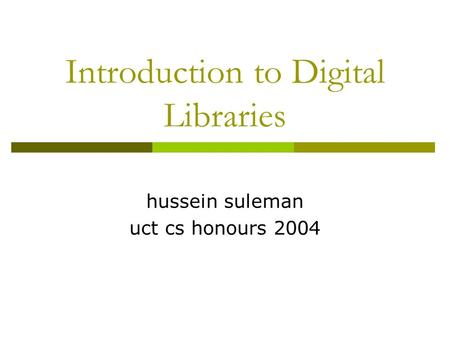 Introduction to Digital Libraries hussein suleman uct cs honours 2004.