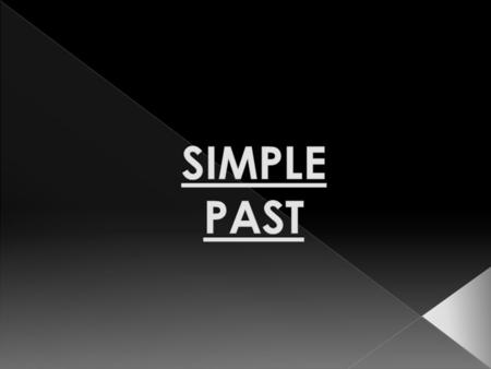  COMPLETED ACTION IN THE PAST  SERIES OF COMPLETED ACTIONS  SINGLE DURATION IN THE PAST  HABIT IN THE PAST.