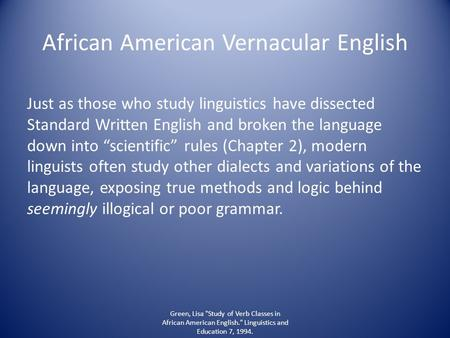 "African American Vernacular English Just as those who study linguistics have dissected Standard Written English and broken the language down into ""scientific"""