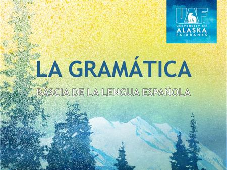 LA GRAMÁTICA. Why study grammar? You have a highly-developed, complex grammar. You will learn a second language (L2) more quickly by understanding grammatical.