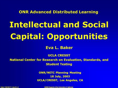 Baker ONR/NETC July 03 v.4  2003 Regents of the University of California ONR/NETC Planning Meeting 18 July, 2003 UCLA/CRESST, Los Angeles, CA ONR Advanced.