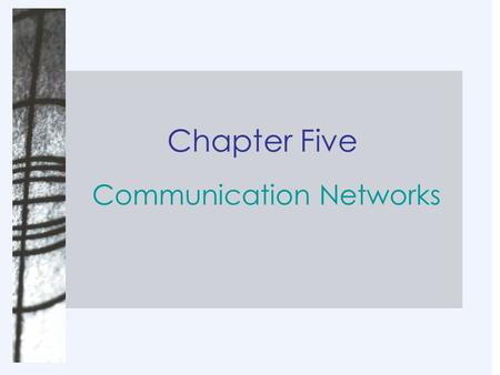Chapter Five Communication Networks. Chapter Objectives Explain the distinction between messages and networks. Define internal and external networks;