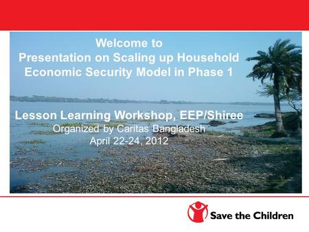 Welcome to Save the Children's Presentation on Household Economic and Food Security of Extreme Poor me to Save the Children's Presentation on Household.