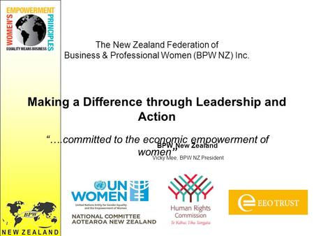 BPW New Zealand Vicky Mee, BPW NZ President Women Empowerment Principles (WEPs) The New Zealand Federation of Business & Professional Women (BPW NZ) Inc.