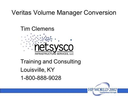 Veritas Volume Manager Conversion Tim Clemens Training and Consulting Louisville, KY 1-800-888-9028.