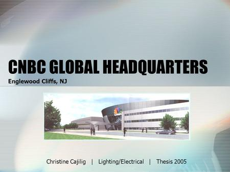 CNBC GLOBAL HEADQUARTERS Englewood Cliffs, NJ Christine Cajilig | Lighting/Electrical | Thesis 2005.