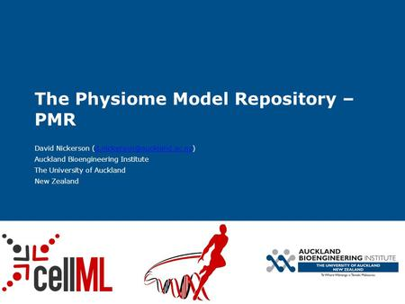 The Physiome Model Repository – PMR David Nickerson Auckland Bioengineering Institute The University.