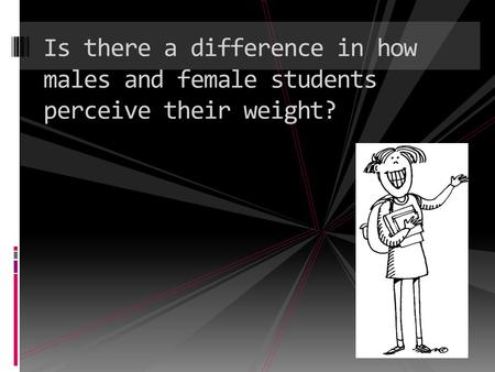Is there a difference in how males and female students perceive their weight?