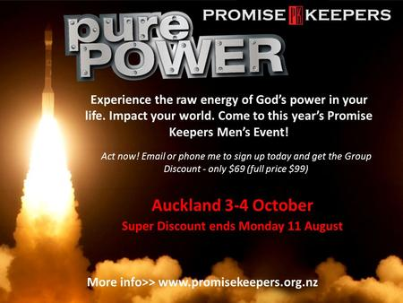 Experience the raw energy of God's power in your life. Impact your world. Come to this year's Promise Keepers Men's Event! Act now! Email or phone me to.