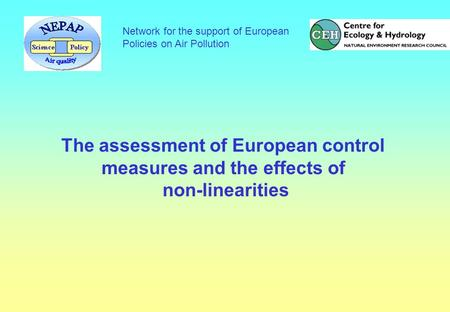 Network for the support of European Policies on Air Pollution The assessment of European control measures and the effects of non-linearities.