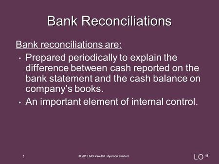 Bank reconciliations are: Prepared periodically to explain the difference between cash reported on the bank statement and the cash balance on company's.