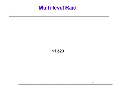 Multi-level Raid 1 91.520. Multi-level Raid 2 Agenda Background -Definitions -What is it? -Why would anyone want it? Design Issues -Configuration and.