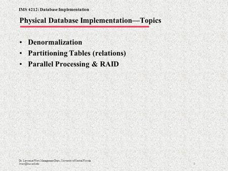 IMS 4212: Database Implementation 1 Dr. Lawrence West, Management Dept., University of Central Florida Physical Database Implementation—Topics.