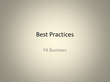 Best Practices FX Business. Pre-trade preparation and documentation.