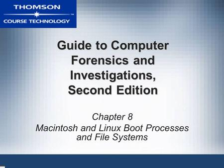 Guide to Computer Forensics and Investigations, Second Edition Chapter 8 Macintosh and Linux Boot Processes and File Systems.