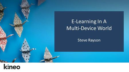 E-Learning In A Multi-Device World Steve Rayson. Social Learning Share your thoughts