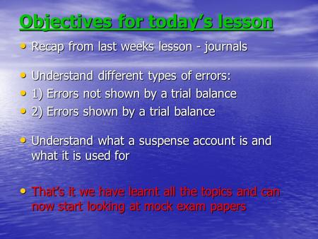 Objectives for today's lesson Recap from last weeks lesson - journals Recap from last weeks lesson - journals Understand different types of errors: Understand.