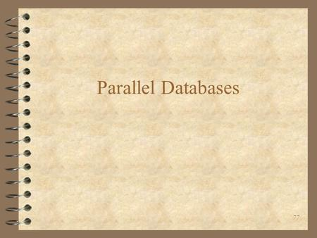 Parallel Databases 77. Introduction 4 Basic idea: use multiple disks, memory and/or processors to speed up querying. 4 Measures –Throughput – how many.