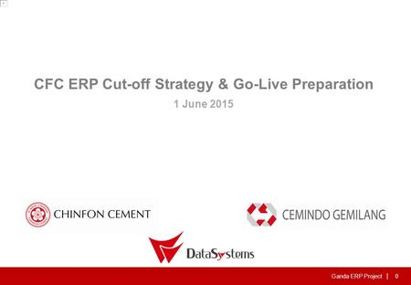 Ganda ERP Project | 0 CFC ERP Cut-off Strategy & Go-Live Preparation 1 June 2015.