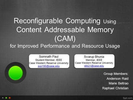 Reconfigurable Computing Using Content Addressable Memory (CAM) for Improved Performance and Resource Usage Group Members: Anderson Raid Marie Beltrao.