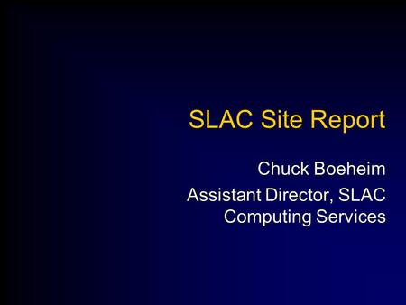 SLAC Site Report Chuck Boeheim Assistant Director, SLAC Computing Services.
