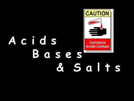 A c i d s B a s e s & S a l t s. Acid and Bases When we think of acids and bases we tend to think of chemistry lab acids and bases like But we are surrounded.