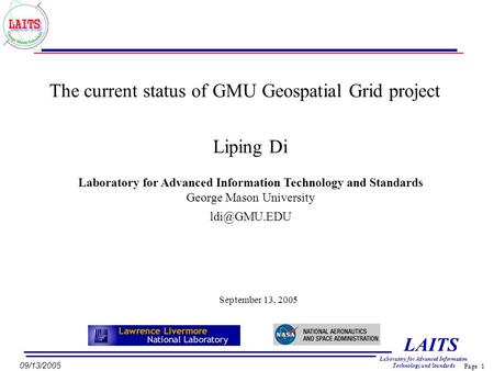 Page 1 LAITS Laboratory for Advanced Information Technology and Standards 09/13/2005 The current status of GMU Geospatial Grid project Laboratory for Advanced.