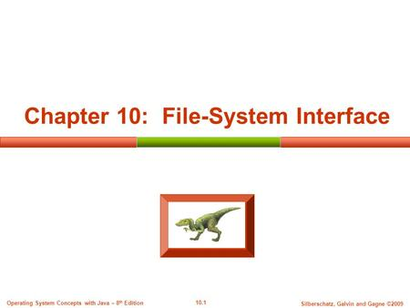 10.1 Silberschatz, Galvin and Gagne ©2009 Operating System Concepts with Java – 8 th Edition Chapter 10: File-System Interface.