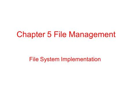 Chapter 5 File Management File System Implementation.