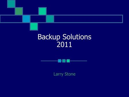 Backup Solutions 2011 Larry Stone. Protecting Your Data Redundant file storage options Hardware options Software options.
