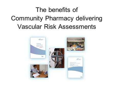 The benefits of Community Pharmacy delivering Vascular Risk Assessments.