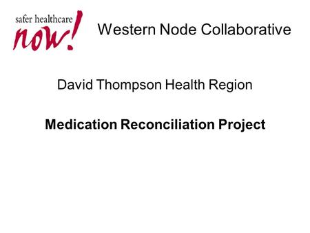 Western Node Collaborative David Thompson Health Region Medication Reconciliation Project.