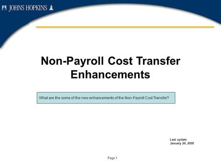 Page 1 Non-Payroll Cost Transfer Enhancements Last update January 24, 2008 What are the some of the new enhancements of the Non-Payroll Cost Transfer?