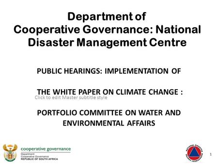 Click to edit Master subtitle style 6/7/12 Department of Cooperative Governance: National Disaster Management Centre PUBLIC HEARINGS: IMPLEMENTATION OF.