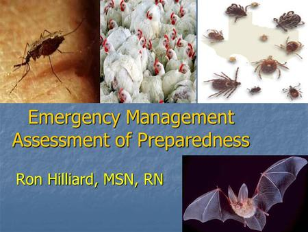 Emergency Management Assessment of Preparedness Ron Hilliard, MSN, RN.
