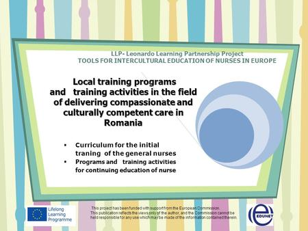 LLP- Leonardo Learning Partnership Project TOOLS FOR INTERCULTURAL EDUCATION OF NURSES IN EUROPE Local training programs and training activities in the.