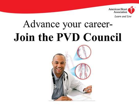 Advance your career- Join the PVD Council. By becoming an AHA/ASA Professional Member of the Council on Peripheral Vascular Disease, you will enjoy an.