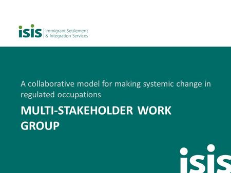 MULTI-STAKEHOLDER WORK GROUP A collaborative model for making systemic change in regulated occupations.