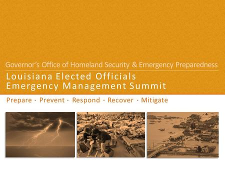 Prepare Prevent Respond Recover Mitigate Louisiana Elected Officials Emergency Management Summit Governor's Office of Homeland Security & Emergency Preparedness.
